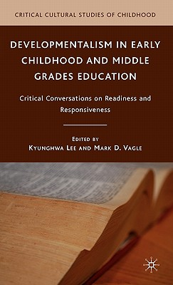 Developmentalism in Early Childhood and Middle Grades Education By Lee, Kyunghwa (EDT)/ Vagle, Mark D. (EDT)